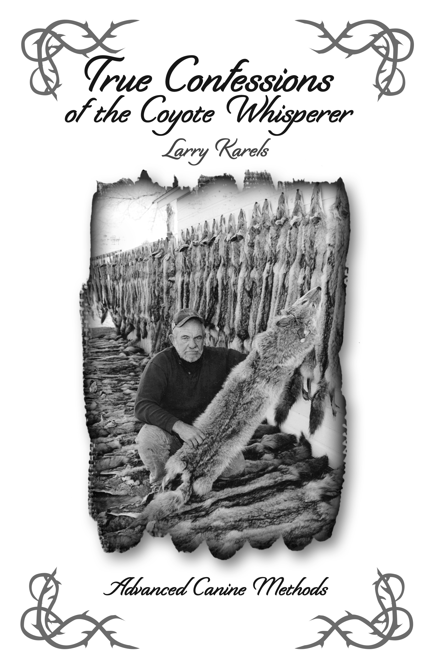 True Confessions of a Coyote Whisperer - Larry Karels Book